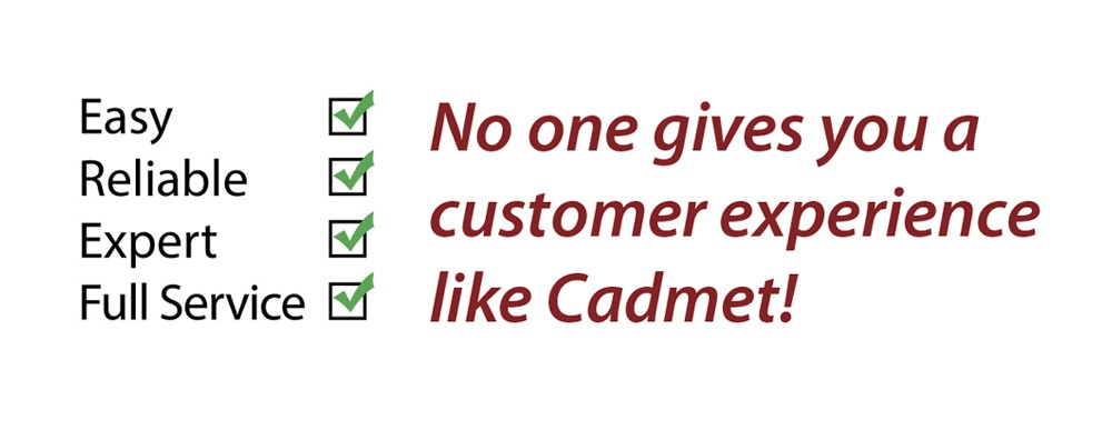 No one gives you a customer experience like Cadmet!