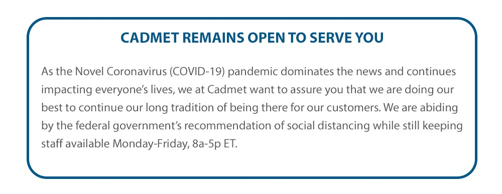 CADMET REMAINS OPEN TO SERVE YOU